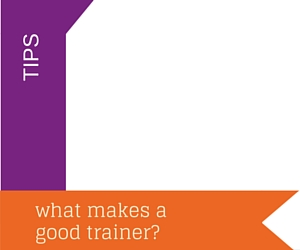 what makes a good trainer?