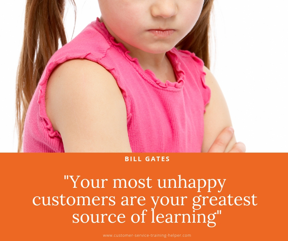 Your most unhappy customers are your greatest source of learning - Bill Gates -  Microsoft